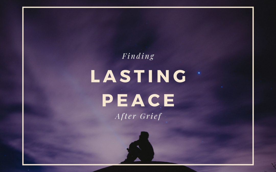 Finding Lasting Peace After Grief