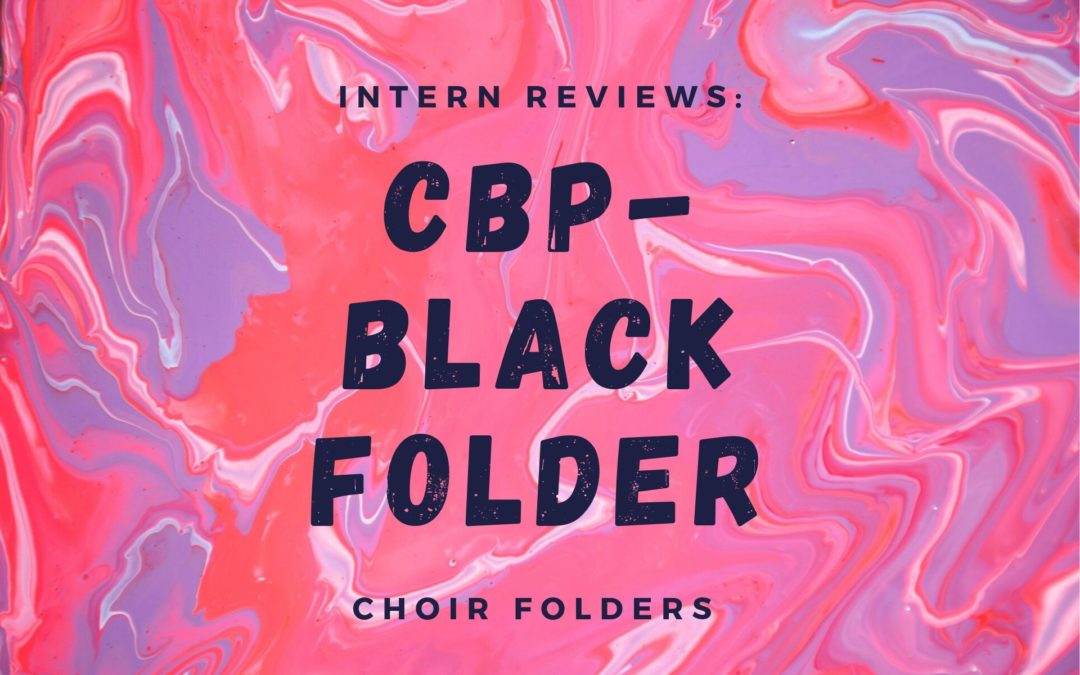 Intern Reviews: CBP-Black Folder's Choir Folders