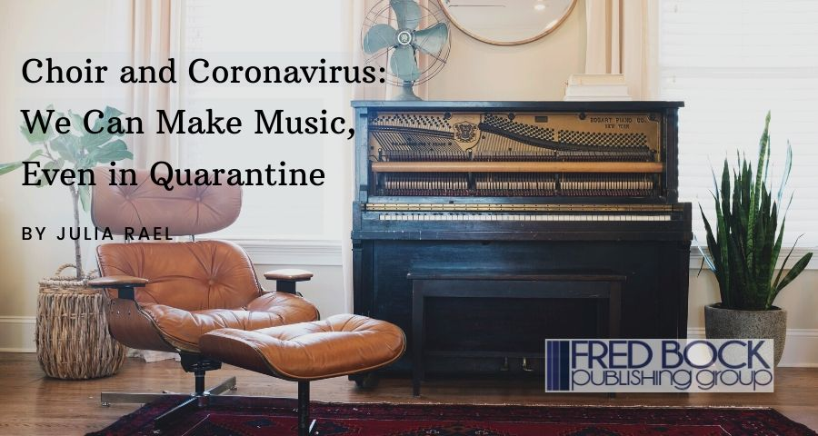 Choir and Coronavirus: We Can Make Music, Even in Quarantine